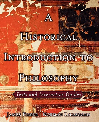 A Historical Introduction to Philosophy By Fieser, James (EDT)/ Lillegard, Norman (COM)/ Fieser, James (COM)/ Lillegard, Norman (EDT)